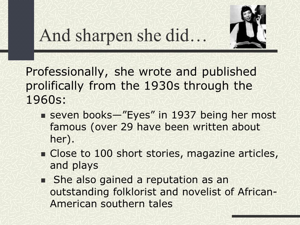 "And sharpen she did… Professionally, she wrote and published prolifically from the 1930s through the 1960s: seven books—""Eyes"" in 1937 being her most"