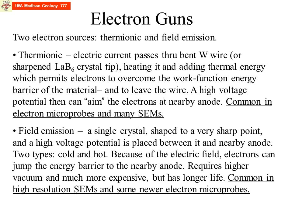 Electron Guns Two electron sources: thermionic and field emission.