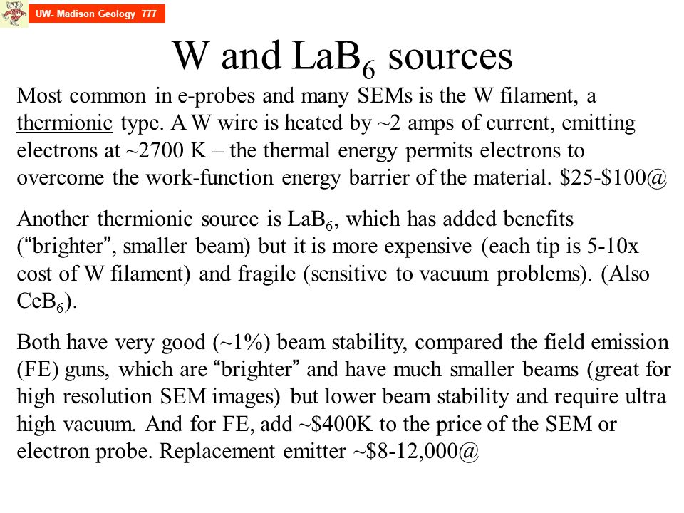 W and LaB 6 sources Most common in e-probes and many SEMs is the W filament, a thermionic type.