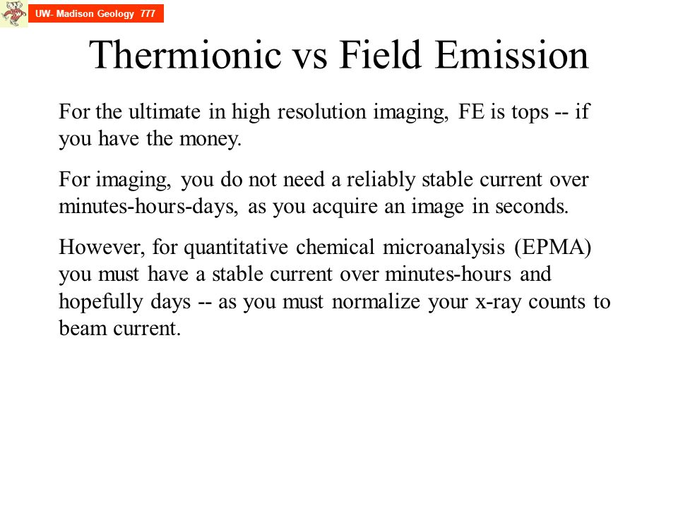 Thermionic vs Field Emission For the ultimate in high resolution imaging, FE is tops -- if you have the money.