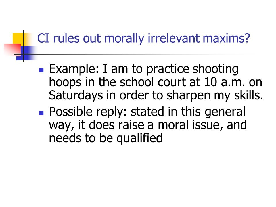 CI rules out morally irrelevant maxims? Example: I am to practice shooting hoops in the school court at 10 a.m. on Saturdays in order to sharpen my sk