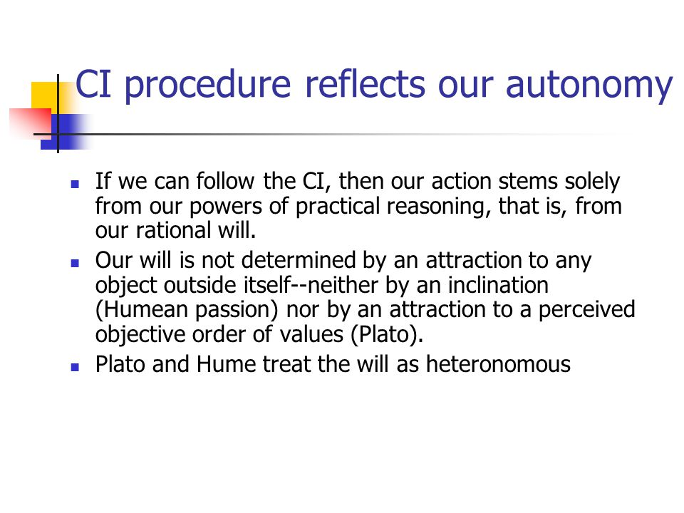 CI procedure reflects our autonomy If we can follow the CI, then our action stems solely from our powers of practical reasoning, that is, from our rat