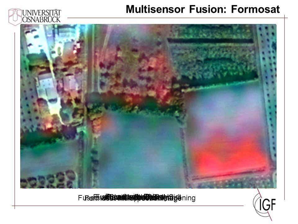 Multisensor Fusion: Formosat Formosat Multispectral image Fused with Brovey Fused with CN Spectral Sharpening Fused with Ehlers Fused with modified IH