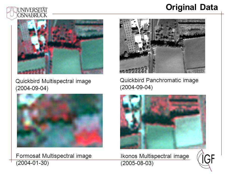 Original Data Quickbird Multispectral image (2004-09-04) Quickbird Panchromatic image (2004-09-04) Formosat Multispectral image (2004-01-30) Ikonos Multispectral image (2005-08-03)
