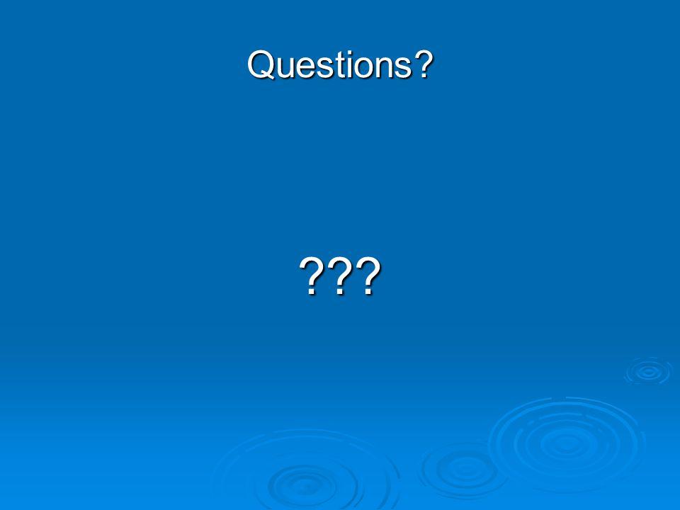 Questions? ???