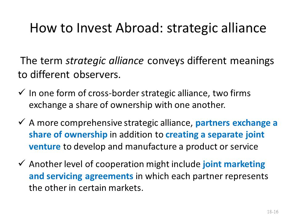 How to Invest Abroad: strategic alliance The term strategic alliance conveys different meanings to different observers. In one form of cross-border st