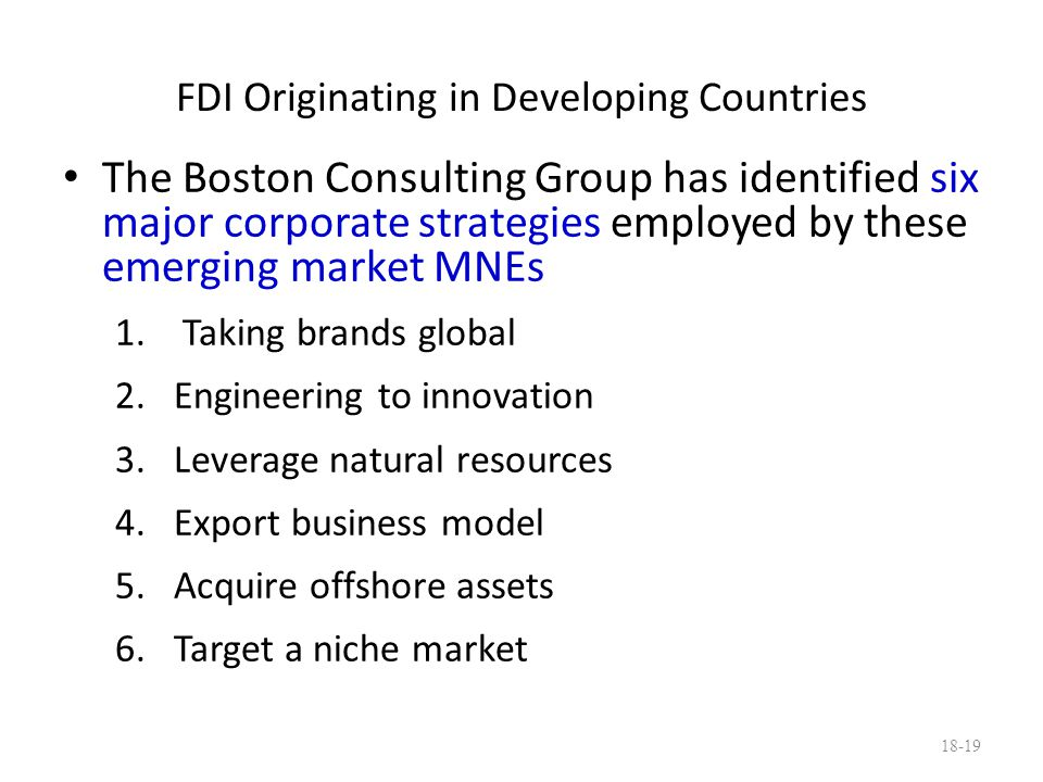 FDI Originating in Developing Countries The Boston Consulting Group has identified six major corporate strategies employed by these emerging market MN