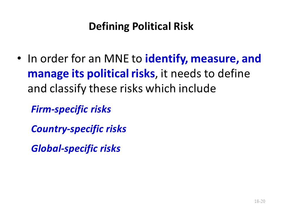 Defining Political Risk In order for an MNE to identify, measure, and manage its political risks, it needs to define and classify these risks which in
