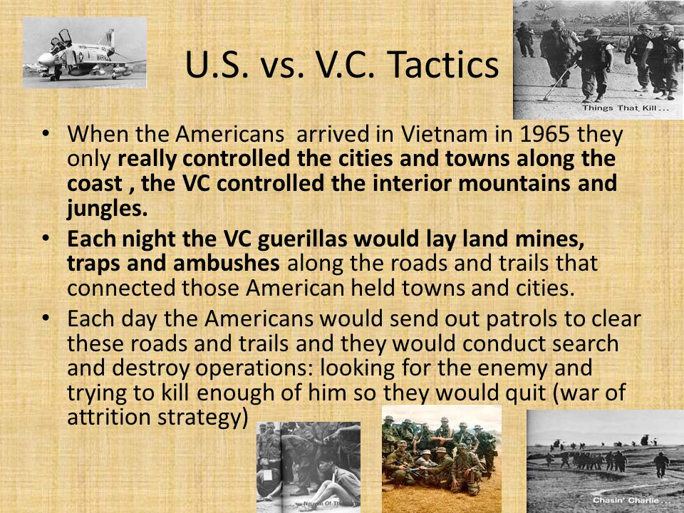 U.S. vs. V.C. Tactics When the Americans arrived in Vietnam in 1965 they only really controlled the cities and towns along the coast, the VC controlle