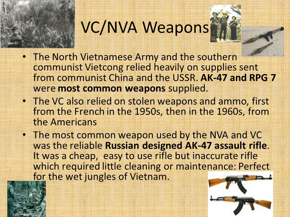 VC/NVA Weapons The North Vietnamese Army and the southern communist Vietcong relied heavily on supplies sent from communist China and the USSR. AK-47