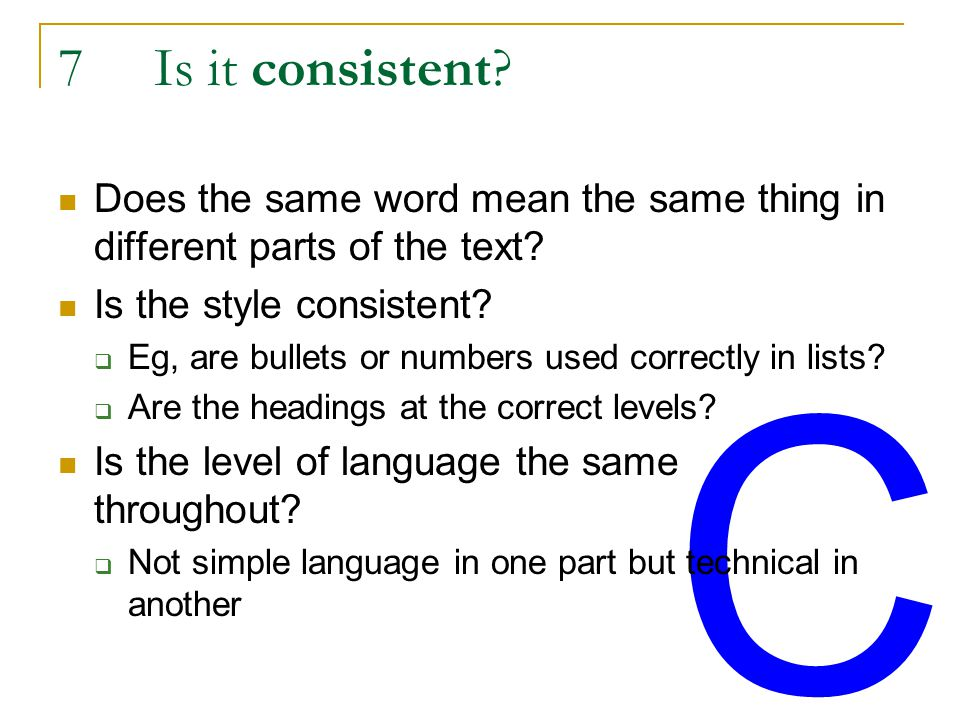 C 7Is it consistent. Does the same word mean the same thing in different parts of the text.