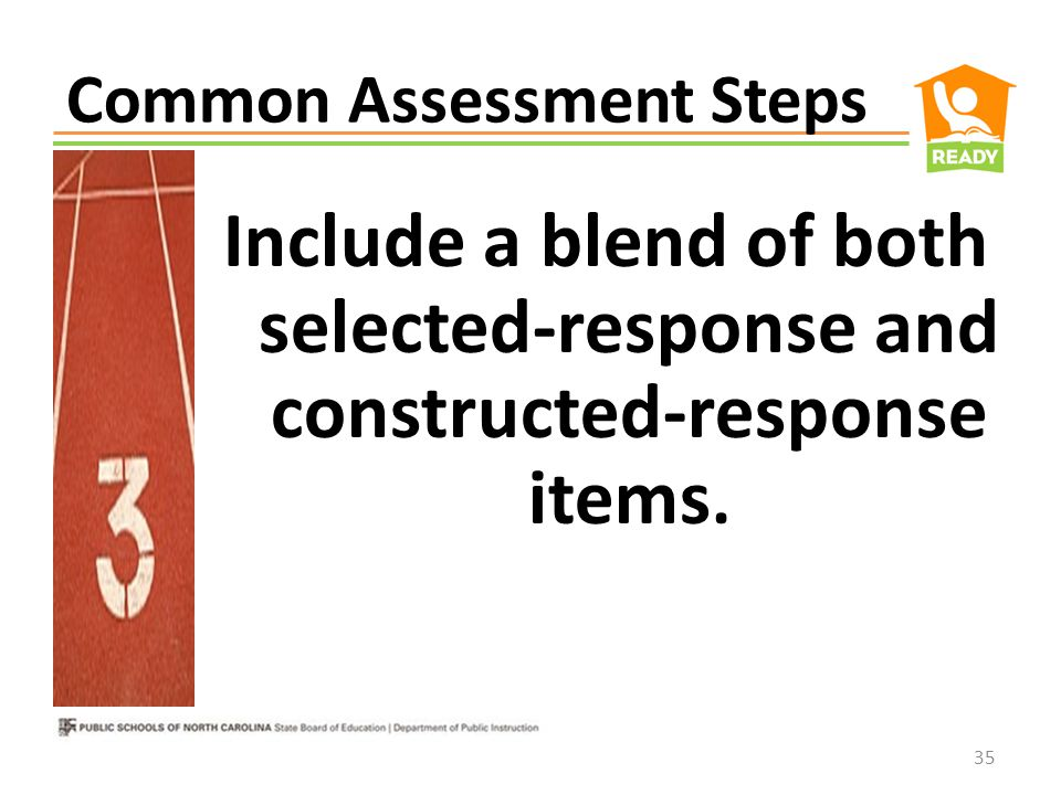Common Assessment Steps Collaboratively, design Formative Assessment plans for each goal. 34