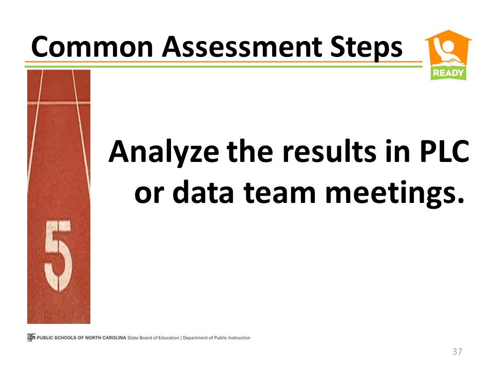 Common Assessment Steps Create the scoring instruments. (Answer key, rubrics, etc.) 36