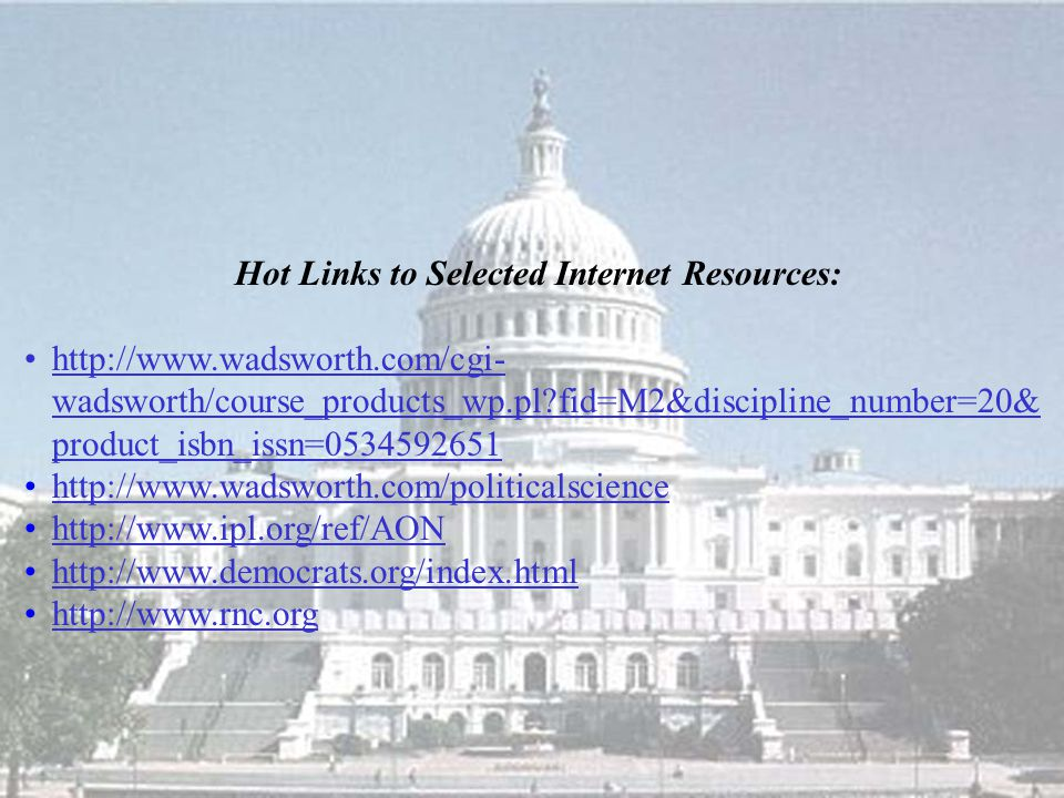 Hot Links to Selected Internet Resources: http://www.wadsworth.com/cgi- wadsworth/course_products_wp.pl?fid=M2&discipline_number=20& product_isbn_issn