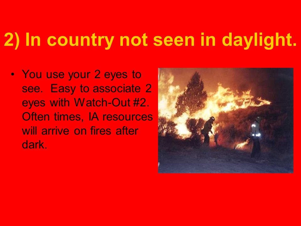 2) In country not seen in daylight.You use your 2 eyes to see.