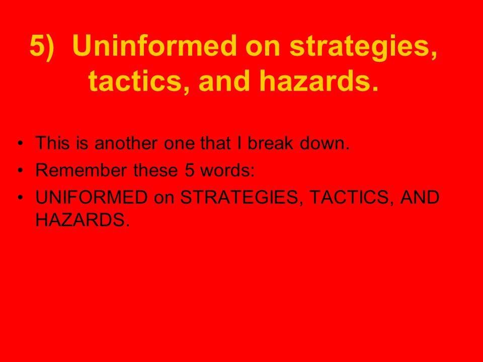 5) Uninformed on strategies, tactics, and hazards.