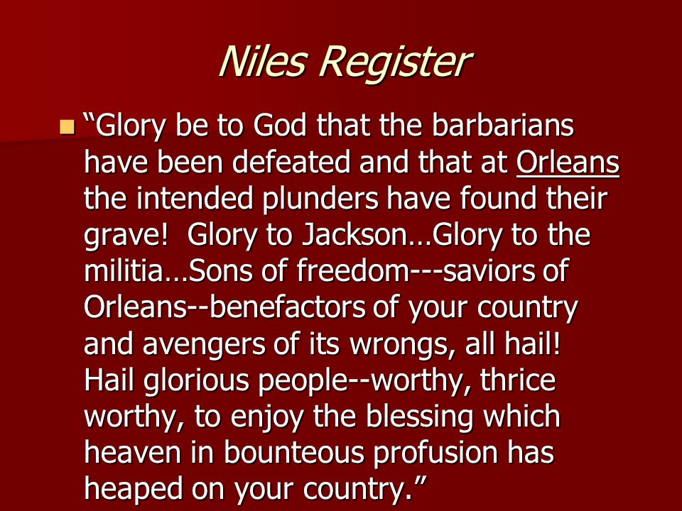 Niles Register Glory be to God that the barbarians have been defeated and that at Orleans the intended plunders have found their grave.