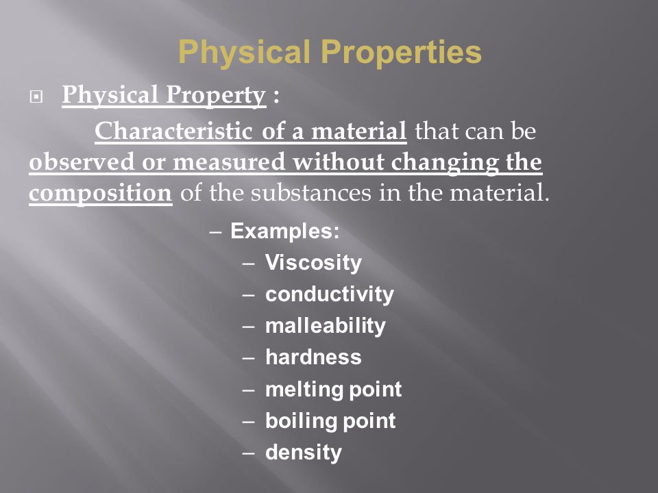  Physical Property : Characteristic of a material that can be observed or measured without changing the composition of the substances in the material