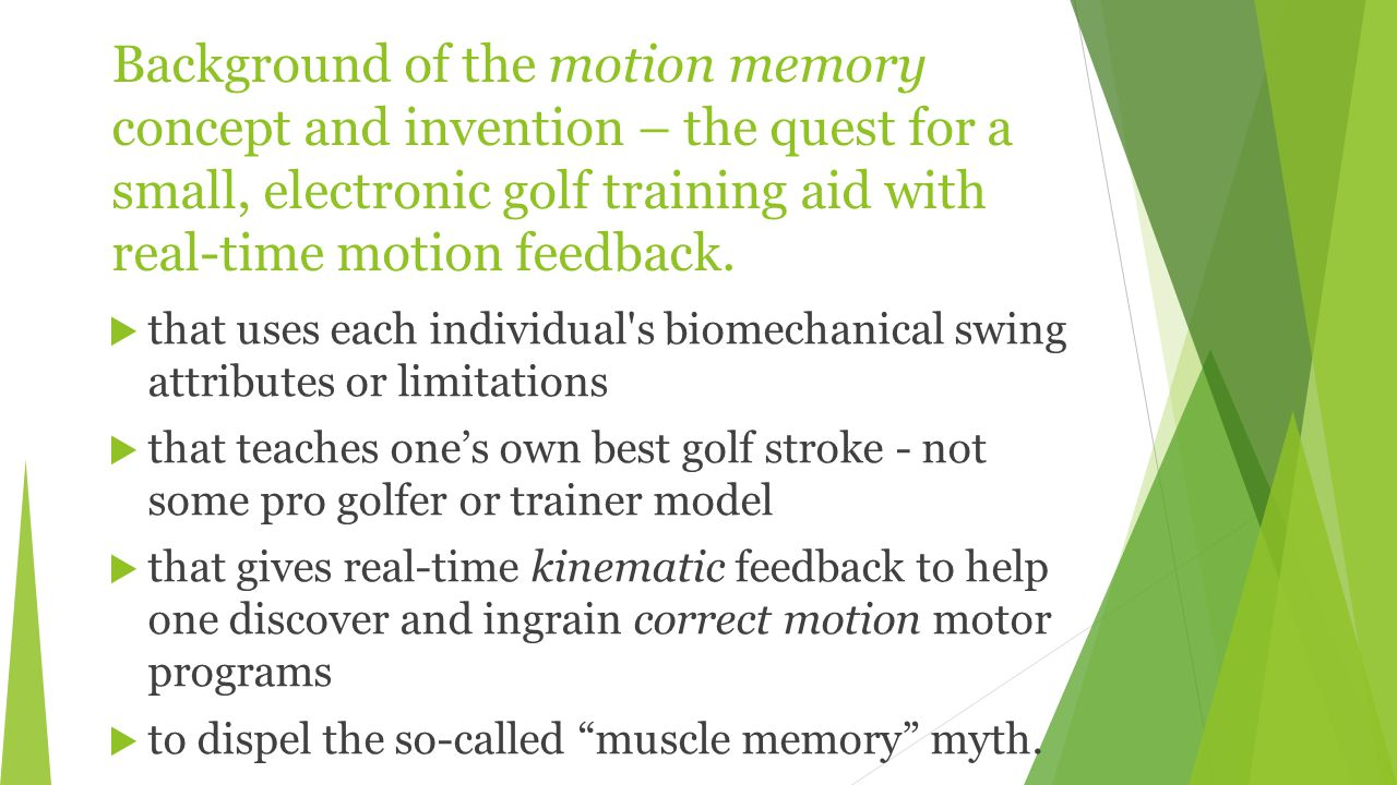 Background of the motion memory concept and invention – the quest for a small, electronic golf training aid with real-time motion feedback.