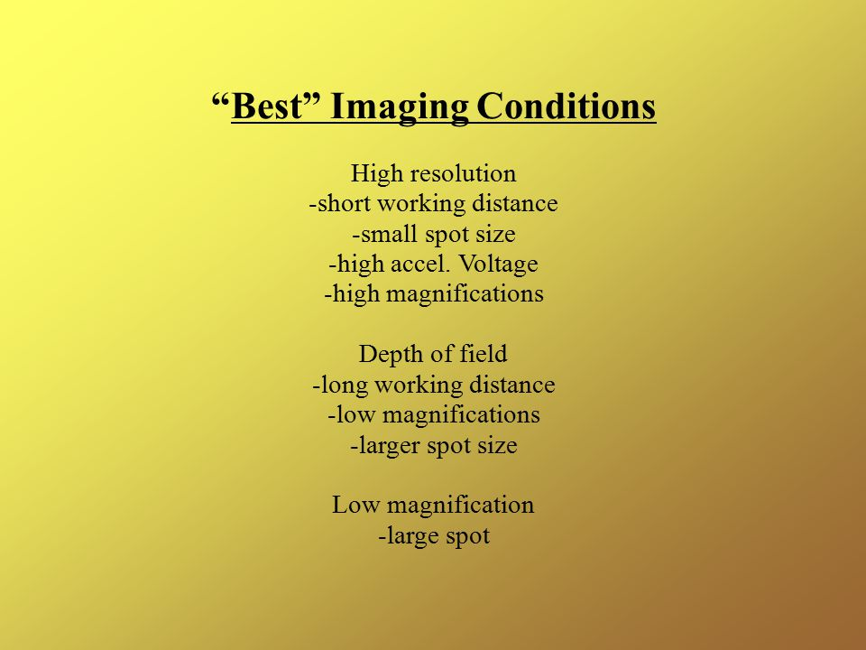 Best Imaging Conditions High resolution -short working distance -small spot size -high accel.