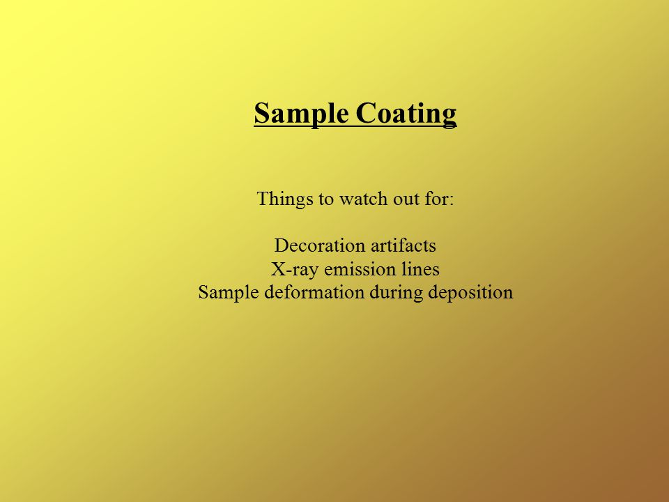 Sample Coating Things to watch out for: Decoration artifacts X-ray emission lines Sample deformation during deposition