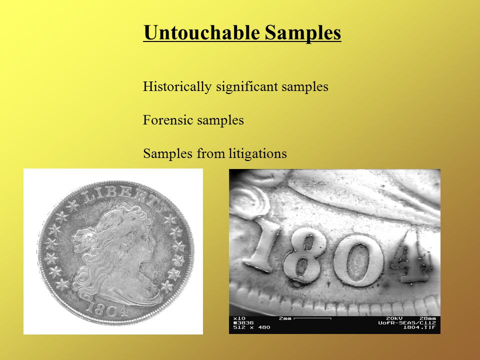 Untouchable Samples Historically significant samples Forensic samples Samples from litigations
