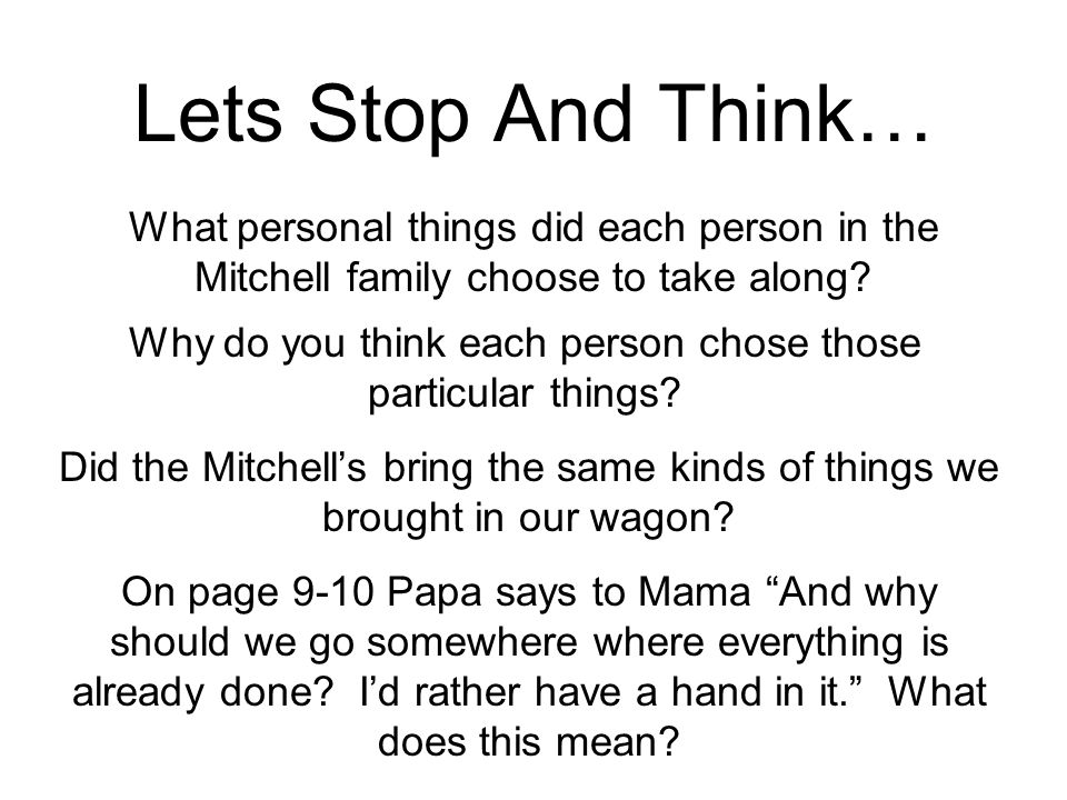 Lets Stop And Think… What personal things did each person in the Mitchell family choose to take along? Why do you think each person chose those partic