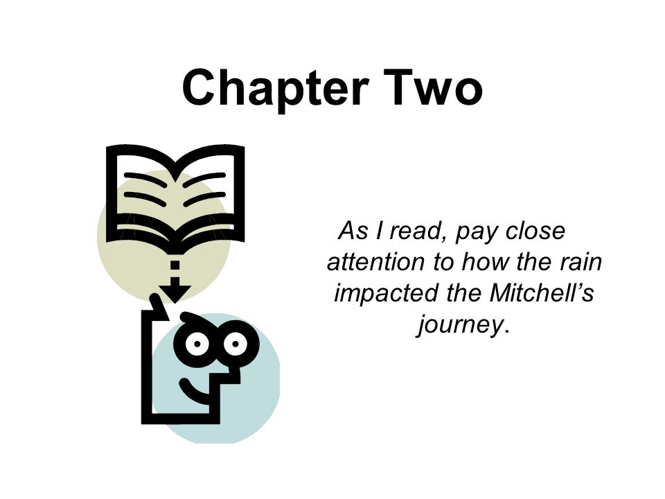 Chapter Two As I read, pay close attention to how the rain impacted the Mitchell's journey.