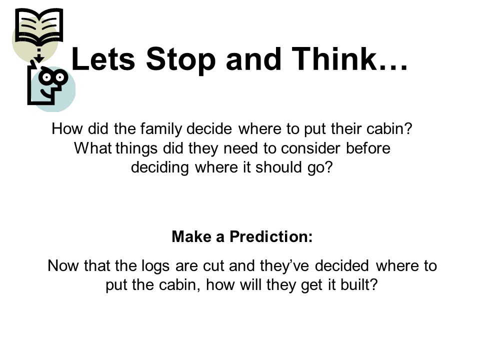 Lets Stop and Think… How did the family decide where to put their cabin.