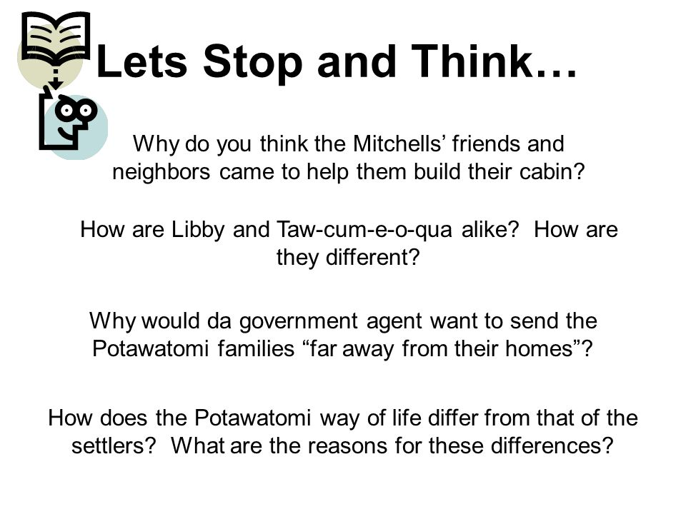 Lets Stop and Think… Why do you think the Mitchells' friends and neighbors came to help them build their cabin? How are Libby and Taw-cum-e-o-qua alik