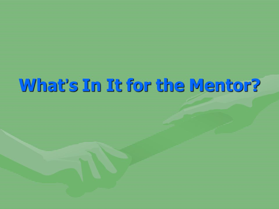 What ' s In It for the Mentor?