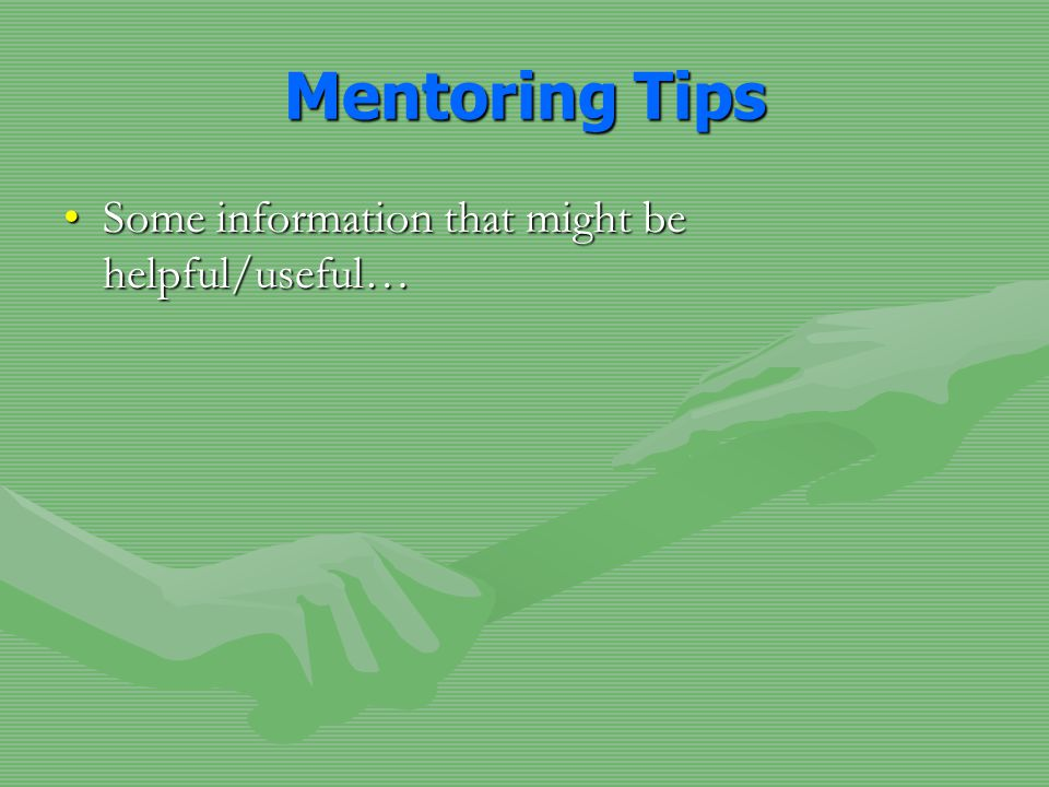 Mentoring Tips Some information that might be helpful/useful…Some information that might be helpful/useful…