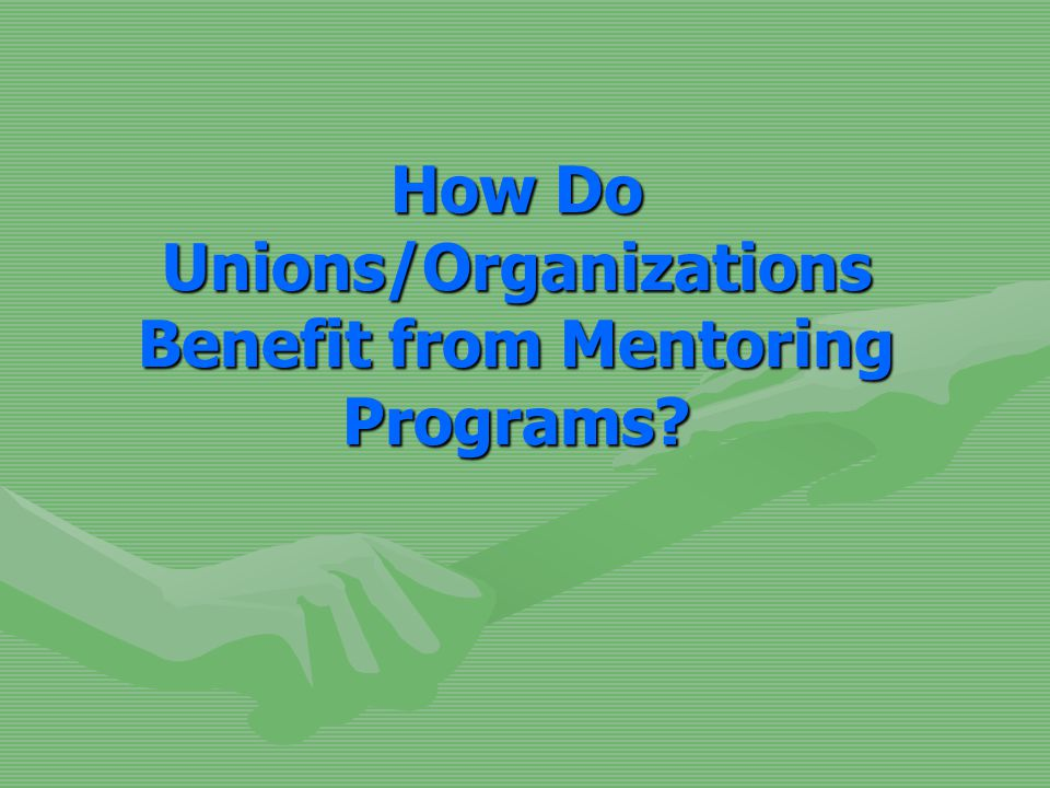 How Do Unions/Organizations Benefit from Mentoring Programs?
