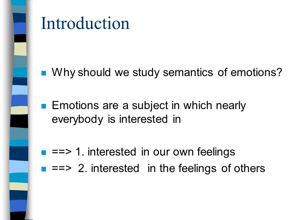 Introduction n Why should we study semantics of emotions.