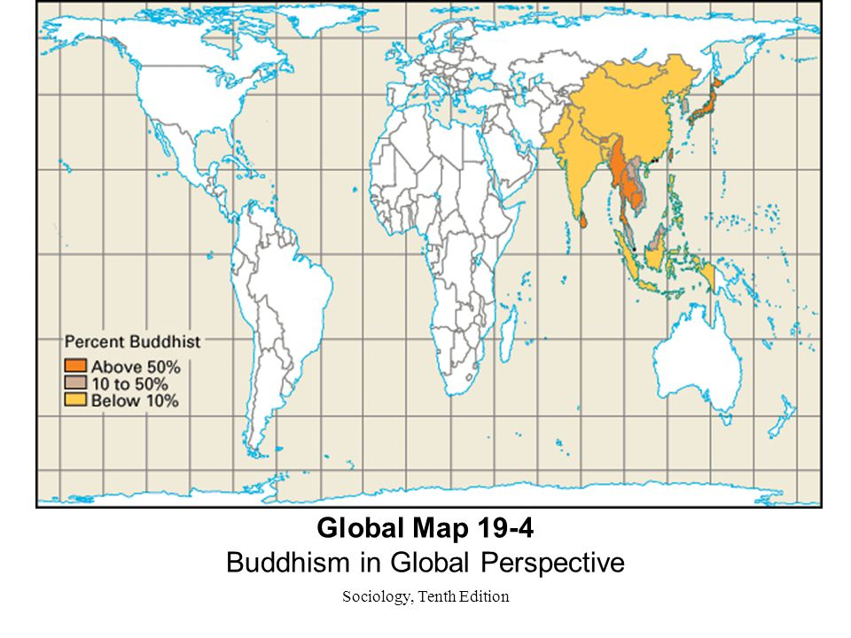 Sociology, Tenth Edition Global Map 19-4 Buddhism in Global Perspective