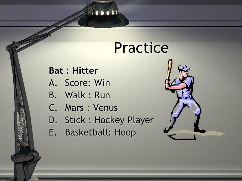 Practice Bat : Hitter A.Score: Win B.Walk : Run C.Mars : Venus D.Stick : Hockey Player E.Basketball: Hoop Bat : Hitter A.Score: Win B.Walk : Run C.Mars : Venus D.Stick : Hockey Player E.Basketball: Hoop