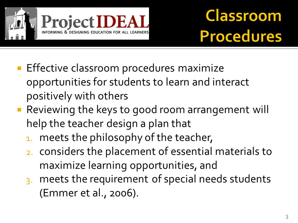 Effective classroom procedures maximize opportunities for students to learn and interact positively with others  Reviewing the keys to good room ar