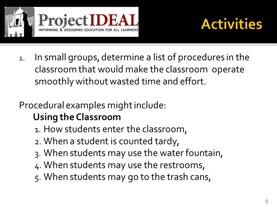 1. In small groups, determine a list of procedures in the classroom that would make the classroom operate smoothly without wasted time and effort. Pro