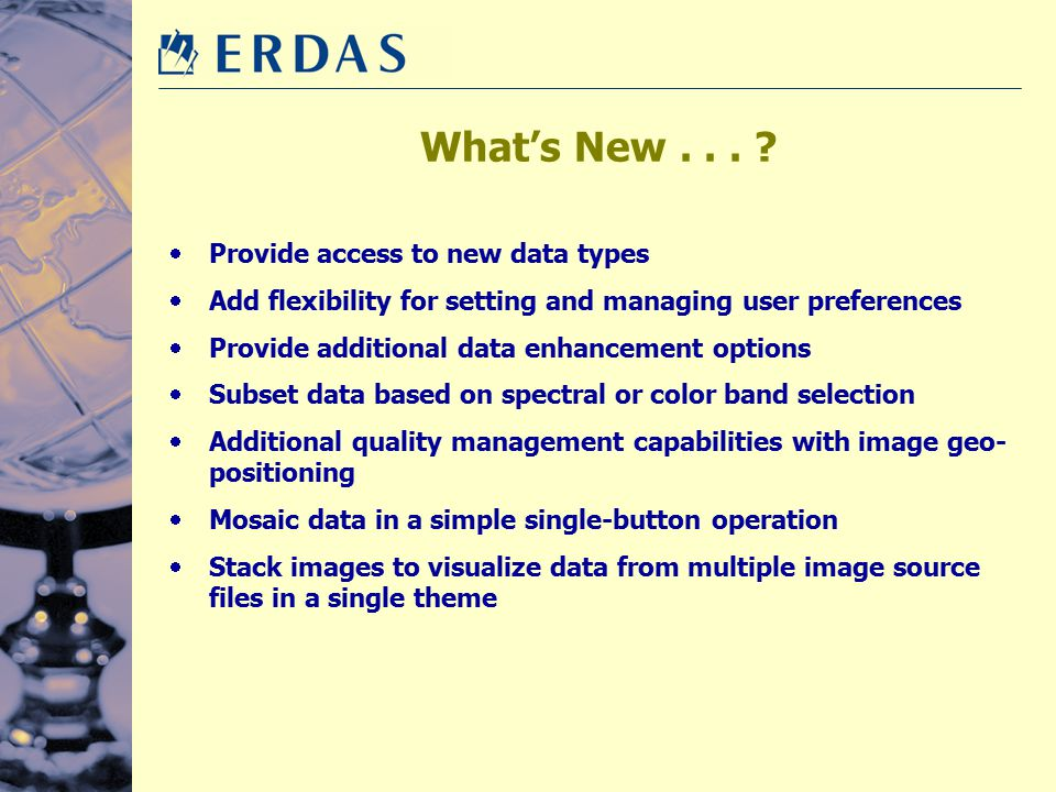 What's New... ?  Provide access to new data types  Add flexibility for setting and managing user preferences  Provide additional data enhancement o