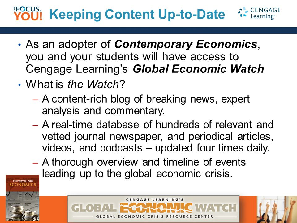 Keeping Content Up-to-Date As an adopter of Contemporary Economics, you and your students will have access to Cengage Learning's Global Economic Watch