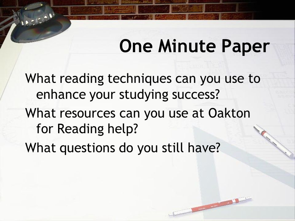 One Minute Paper What reading techniques can you use to enhance your studying success.