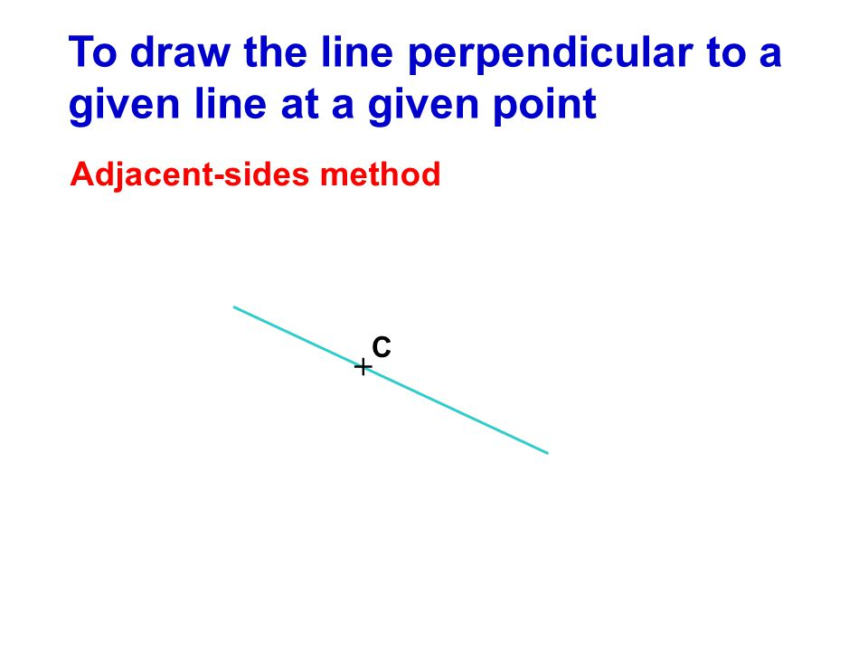 To draw the line perpendicular to a given line at a given point + C Adjacent-sides method