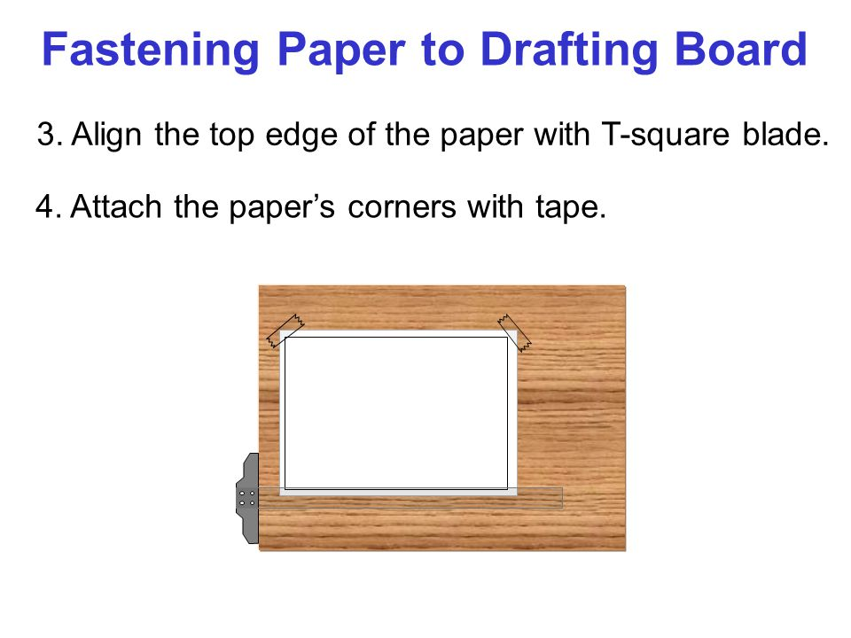 5.Move T-square down to smooth the paper. 6. Attach the remaining paper's corners with tape.