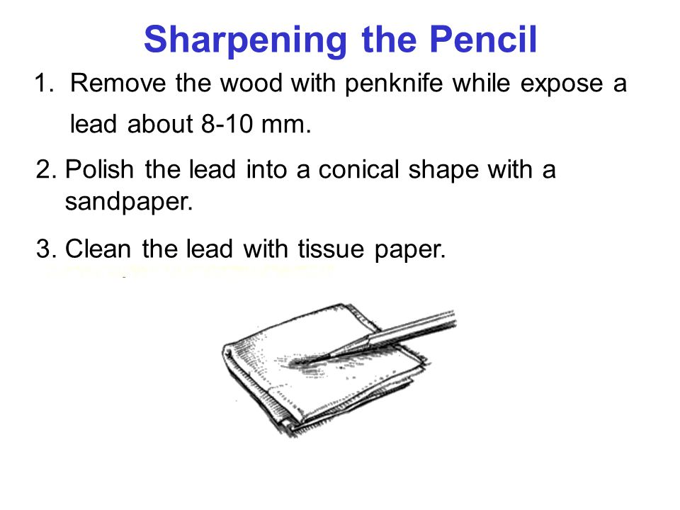 1. Remove the wood with penknife while expose a lead about 8-10 mm. 2. Polish the lead into a conical shape with a sandpaper. 3. Clean the lead with t