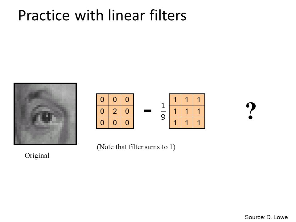 Practice with linear filters Original 111 111 111 000 020 000 - .
