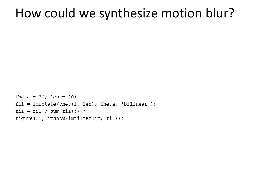 How could we synthesize motion blur.
