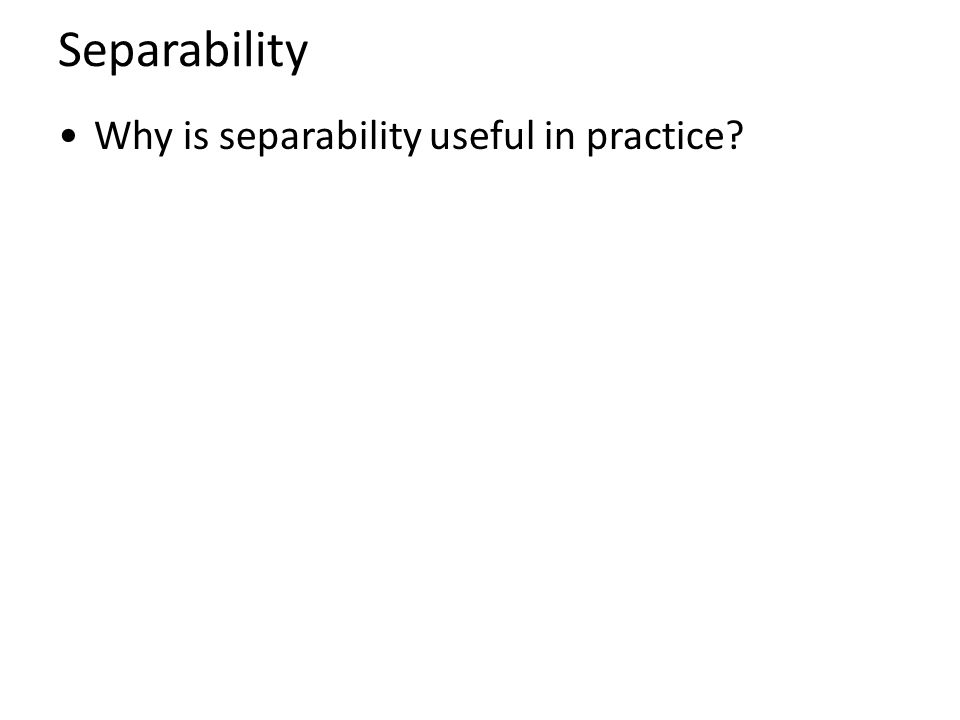 Separability Why is separability useful in practice
