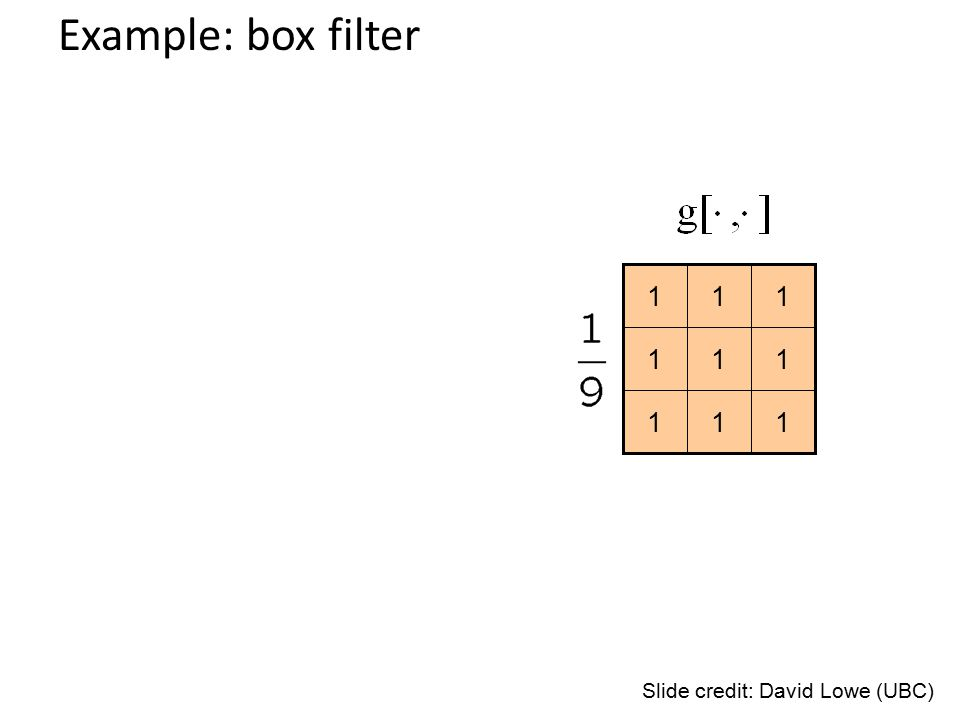 111 111 111 Slide credit: David Lowe (UBC) Example: box filter