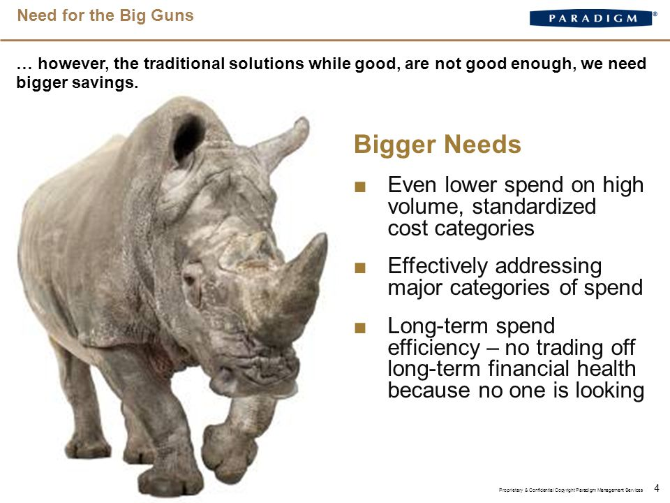 Need for the Big Guns 4 … however, the traditional solutions while good, are not good enough, we need bigger savings.