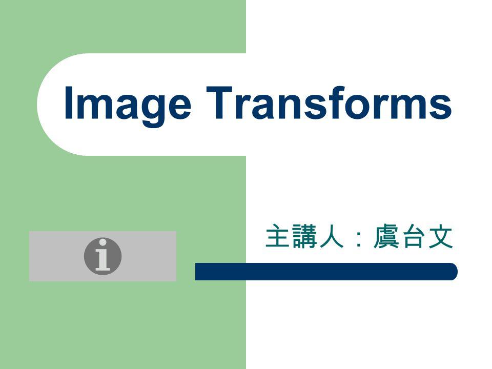 Image Transforms 主講人:虞台文